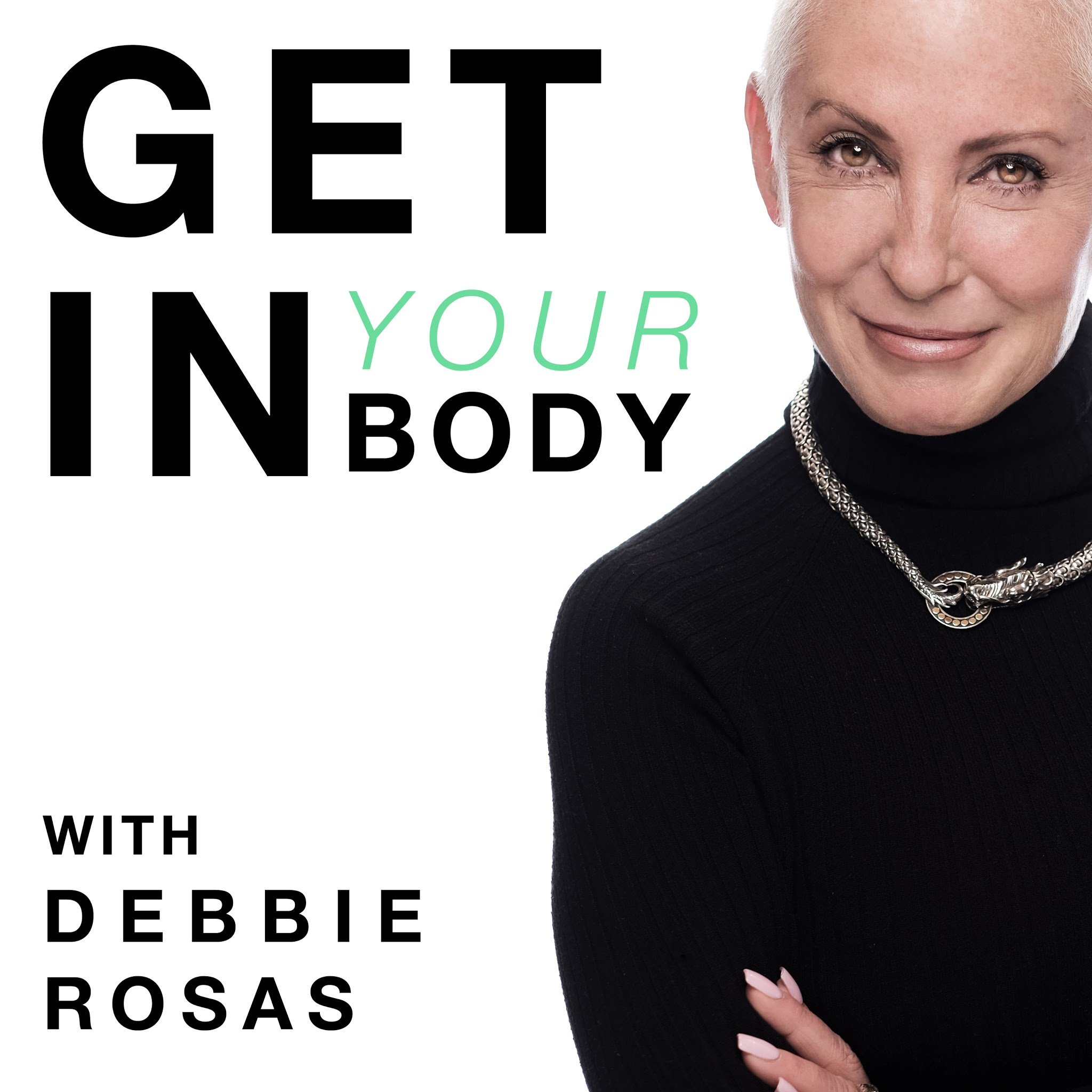 Get In Your Body with Debbie Rosas